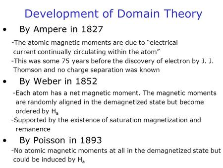 "Development of Domain Theory By Ampere in 1827 -The atomic magnetic moments are due to ""electrical current continually circulating within the atom"" -This."