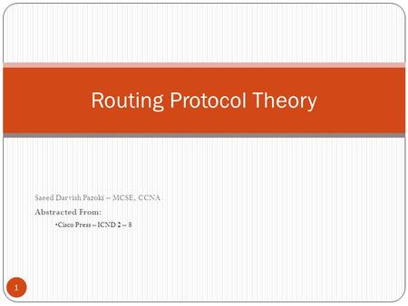 Saeed Darvish Pazoki – MCSE, CCNA Abstracted From: Cisco Press – ICND 2 – 8 Routing Protocol Theory 1.
