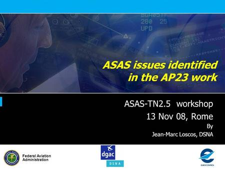 Federal Aviation Administration ASAS issues identified in the AP23 work ASAS-TN2.5 workshop 13 Nov 08, Rome By Jean-Marc Loscos, DSNA.