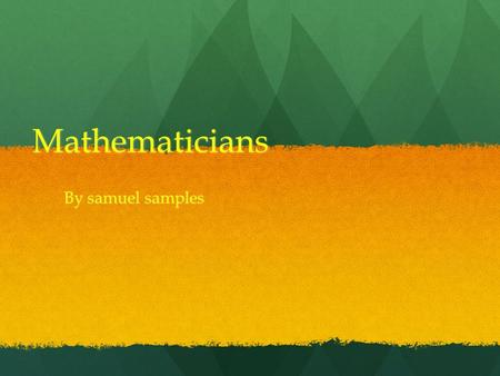 Mathematicians By samuel samples. Mathematicians  Zeno, a student of Parmenides, had great fame in ancient Greece. This fame, which continues to the.