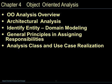Object <strong>Oriented</strong> Analysis and Design 1 Chapter 4 Object <strong>Oriented</strong> Analysis  OO Analysis Overview  <strong>Architectural</strong> Analysis  Identify Entity – Domain Modeling.