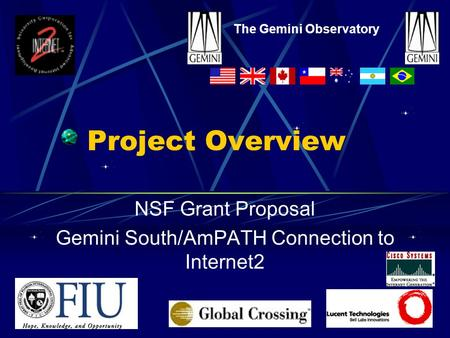 Project Overview NSF Grant Proposal Gemini South/AmPATH Connection to Internet2 The Gemini Observatory.