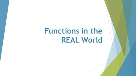 Functions in the REAL World. 43210 In addition to level 3.0 and above and beyond what was taught in class, the student may: · Make connection with other.