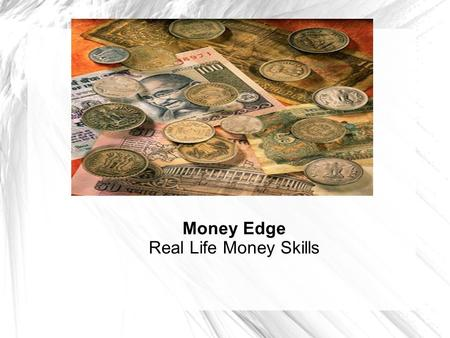 Money Edge Real Life Money Skills. Who's wealthy ? One who spends a lot of money ? People who spend less than what they earn are likely to become wealthy.