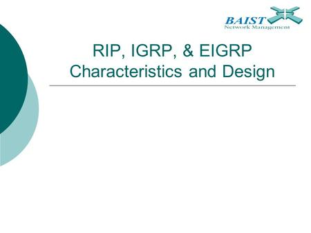 RIP, IGRP, & EIGRP Characteristics and Design. 2 Chapter Topics  RIPv1  RIPv2  IGRP  EIGRP.
