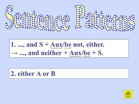 2. either A or B 1...., and S + Aux/be not, either. →..., and neither + Aux/be + S.
