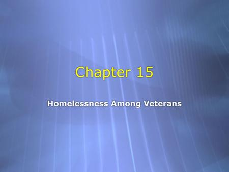 Chapter 15 Homelessness Among Veterans. Definition of and Possible Reasons for Veteran Homelessness  A homeless veteran is any one or more of the following: