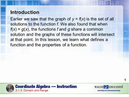 Introduction Earlier we saw that the graph of y = f(x) is the set of all solutions to the function f. We also found that when f(x) = g(x), the functions.