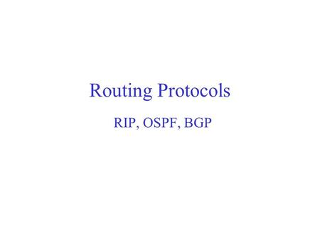 "Routing Protocols RIP, OSPF, BGP. A Routing Protocol's Job Is to Find a ""Best"" Path between Any Pair of Nodes Routers in a network exchange their routing."