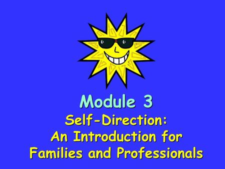 Module 3 Self-Direction: An Introduction for Families and Professionals.