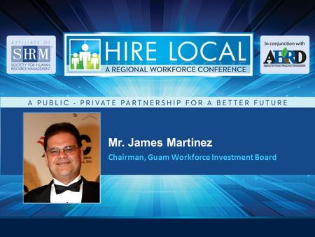 Mr. James Martinez Chairman, Guam Workforce Investment Board.