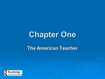 Chapter One The American Teacher. Chapter One: The American Teacher  Overview of material presented in the book, with summaries of each chapter  Describes.