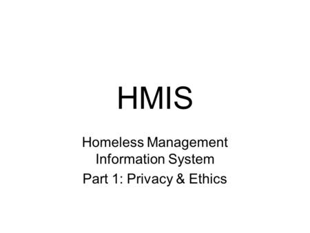 HMIS Homeless Management Information System Part 1: Privacy & Ethics.