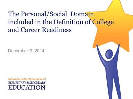 The Personal/Social Domain included in the Definition of College and Career Readiness December 9, 2014.