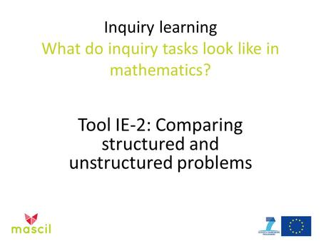 Inquiry learning What do inquiry tasks look like in mathematics? Tool IE-2: Comparing structured and unstructured problems.