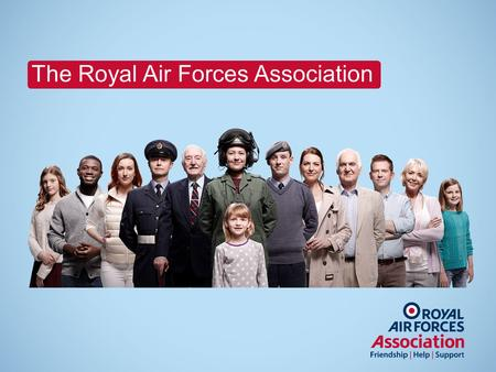 The Royal Air Forces Association. Who We Are and What We Do.