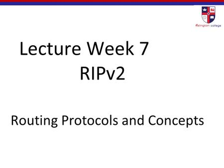 Lecture Week 7 RIPv2 Routing Protocols and Concepts.