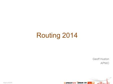 Routing 2014 Geoff Huston APNIC. Looking through the Routing Lens.