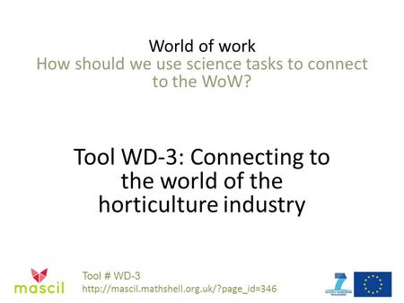 World of work How should we use science tasks to connect to the WoW? Tool WD-3: Connecting to the world of the horticulture industry Tool # WD-3
