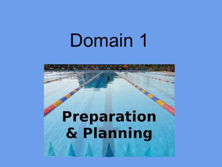 Domain 1. Outcomes By the end of this session participants will: Gain a deeper understanding of Domain 1: Planning and Preparation Be able to apply their.