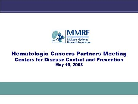 (Title of Presentation) (Subtitle of Presentation) August 8, 2007 Hematologic Cancers Partners Meeting Centers for Disease Control and Prevention May 16,