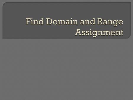 A. What is the definition of Domain? B. What is the definition of Range? Your answers should be a complete sentence.