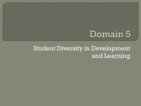 "Student Diversity in Development and Learning.  Student Diversity in Development and Learning ""School psychologists have knowledge of individual differences,"