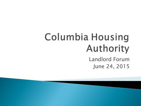 Landlord Forum June 24, 2015.  Basic knowledge of Housing Choice Voucher  Some different CHA Programs VASH Housing First  Benefits of Landlord Participation.