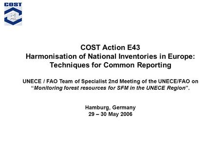 COST Action E43 Harmonisation of National Inventories in Europe: Techniques for Common Reporting UNECE / FAO Team of Specialist 2nd Meeting of the UNECE/FAO.