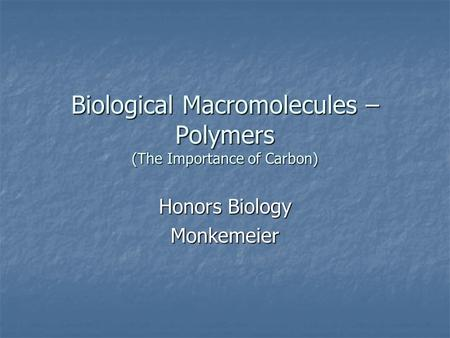 Biological Macromolecules – Polymers (The Importance of Carbon)