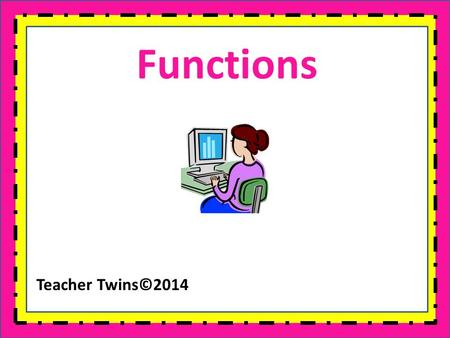 Functions Teacher Twins©2014. Warm Up Solve each equation. 1.2x – 6 = 22 2.3 + 5x = -32 3.X + 29 = 14 4.6x – 5 – 4x = 17 x = 14 x = - 7 x = -15 x = 11.