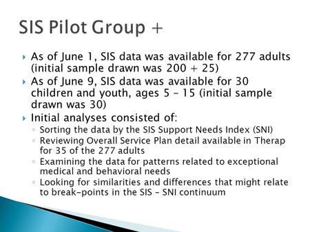  As of June 1, SIS data was available for 277 adults (initial sample drawn was 200 + 25)  As of June 9, SIS data was available for 30 children and youth,