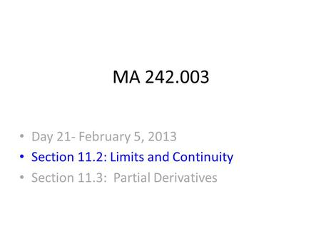 MA 242.003 Day 21- February 5, 2013 Section 11.2: Limits and Continuity Section 11.3: Partial Derivatives.