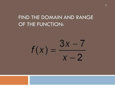 FIND THE DOMAIN AND RANGE OF THE FUNCTION: 1. FIND THE INVERSE OF THE FUNCTION. STATE ANY DOMAIN RESTRICTIONS. 2.