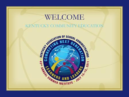 "WELCOME KENTUCKY COMMUNITY EDUCATION. COMMUNITY EDUCATION WHO ARE WE? WHERE ARE WE? WHAT DO WE DO? Community Education as stated in KRS 160.157, ""Community."