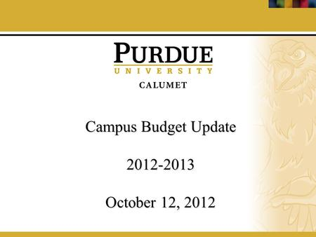 Campus Budget Update 2012-2013 October 12, 2012. Tuition Proposed Tuition Rates: + 2.5% Fall 2010 Fall 2011 Fall 2012 Undergraduate Resident $ 220.75$