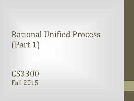 Rational Unified Process (Part 1) CS3300 Fall 2015.