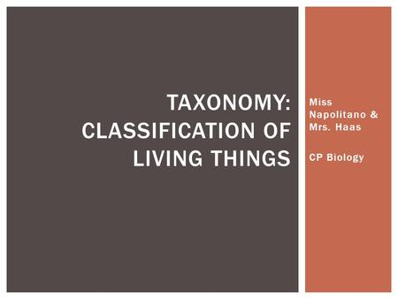 Miss Napolitano & Mrs. Haas CP Biology TAXONOMY: CLASSIFICATION OF LIVING THINGS.