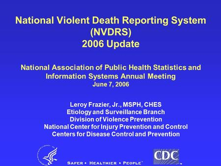 National Violent Death Reporting System (NVDRS) 2006 Update National Association of Public Health Statistics and Information Systems Annual Meeting June.