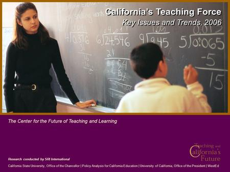 Research conducted by SRI International California State University, Office of the Chancellor | Policy Analysis for California Education | University of.