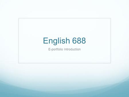 English 688 E-portfolio Introduction. Academic Tasks Reflections on your learning in four domains Literature and Textual Analysis Language, Linguistics,