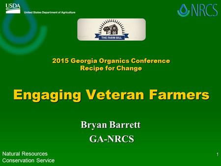 2015 Georgia Organics Conference Recipe for Change Engaging Veteran Farmers Bryan Barrett GA-NRCS GA-NRCS Natural Resources Conservation Service 1.