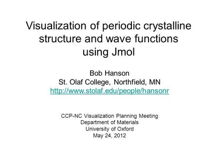 Visualization of periodic crystalline structure and wave functions using Jmol Bob Hanson St. Olaf College, Northfield, MN