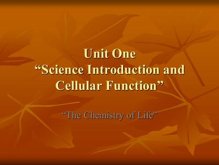 "Unit One ""Science Introduction and Cellular Function"" ""The Chemistry of Life"""