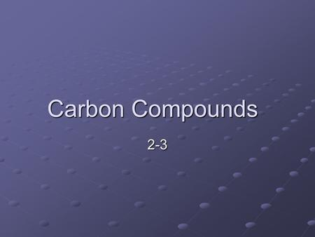 Carbon Compounds 2-3. The Chemistry of Carbon Organic chemistry – study of all compounds that contain carbon Carbon has 4 valence electrons Carbon has.