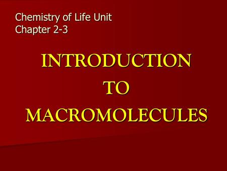 Chemistry of Life Unit Chapter 2-3 INTRODUCTIONTOMACROMOLECULES.