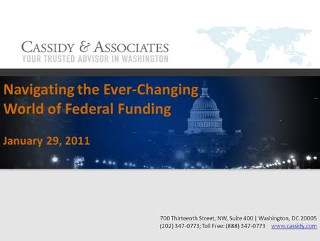 Navigating the Ever-Changing World of Federal Funding January 29, 2011 700 Thirteenth Street, NW, Suite 400 | Washington, DC 20005 (202) 347-0773; Toll.