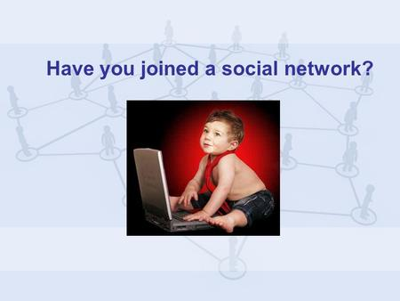 Have you joined a social network?. Are you on Facebook?