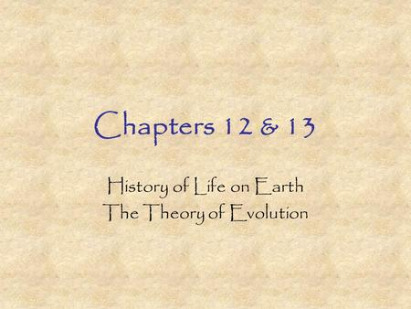 Chapters 12 & 13 History of Life on Earth The Theory of Evolution.
