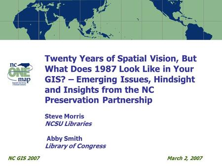 Twenty Years of Spatial Vision, But What Does 1987 Look Like in Your GIS? – Emerging Issues, Hindsight and Insights from the NC Preservation Partnership.